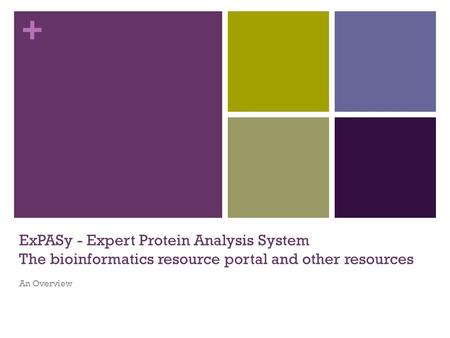 ExPASy - Expert Protein Analysis System The bioinformatics resource portal and other resources An Overview.