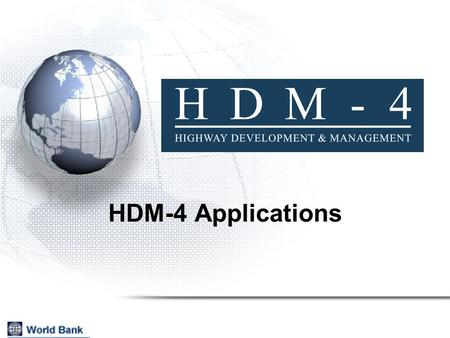 HDM-4 Applications. 2 Project Appraisal Project Formulation Maintenance Policy Optimization Road Works Programming Network Strategic Analysis Standards.