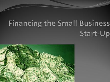 Financing the Small Business Start-Up