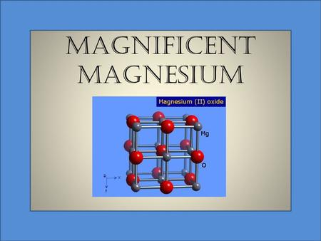 Magnificent Magnesium. Fun Facts Magnesium is essential for good health. According to the National Institute of Health, it is the 4 th most abundant mineral.