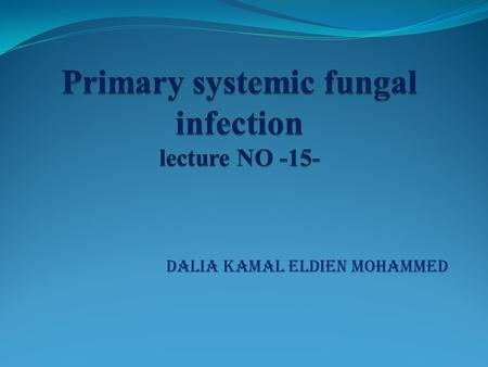 Primary systemic fungal infection lecture NO -15-