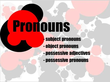 Pronouns subject pronouns object pronouns possessive adjectives