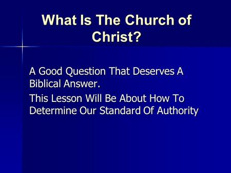 What Is The Church of Christ? A Good Question That Deserves A Biblical Answer. This Lesson Will Be About How To Determine Our Standard Of Authority.