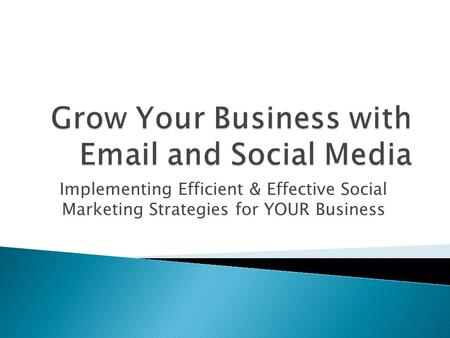 Implementing Efficient & Effective Social Marketing Strategies for YOUR Business.