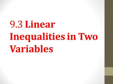 9.3 Linear Inequalities in Two Variables. Objective 1 Graph linear inequalities in two variables. Slide 9.3- 2.