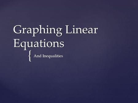 { Graphing Linear Equations And Inequalities.  Create an x y chart.  Pick the x's that you would like to use.  You must pick at least three, you may.