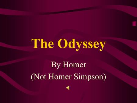 The Odyssey By Homer (Not Homer Simpson) What do you know about the Greeks?