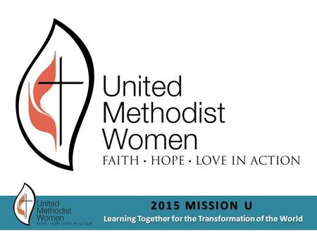 Learning Together for the Transformation of the World 2015 MISSION U.