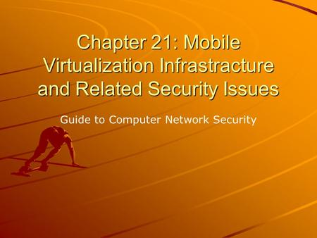 Chapter 21: Mobile Virtualization Infrastracture and Related Security Issues Guide to Computer Network Security.