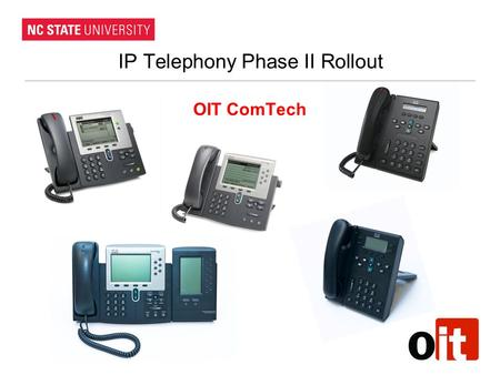 IP Telephony Phase II Rollout OIT ComTech. Outline Why are we meeting? Roadmap Centrex vs Call Manager What happens now ? Deployment objectives Phone.