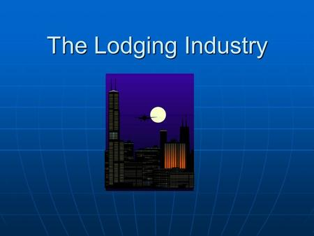 The Lodging Industry. Understanding Lodging The lodging industry in the United States has always been strongly influenced by changes in transportation.