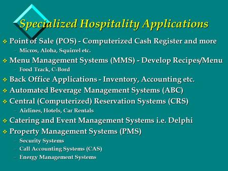 Specialized Hospitality Applications v Point of Sale (POS) - Computerized Cash Register and more – Micros, Aloha, Squirrel etc. v Menu Management Systems.