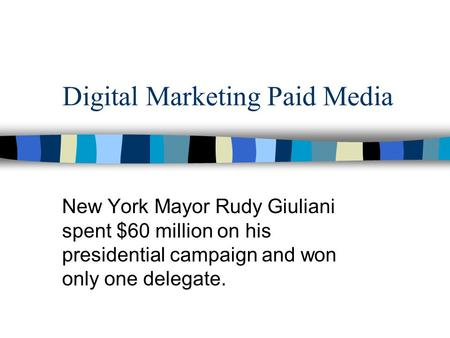 Digital Marketing Paid Media New York Mayor Rudy Giuliani spent $60 million on his presidential campaign and won only one delegate.