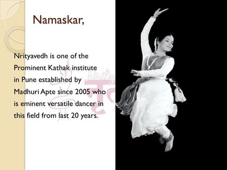Namaskar,. About Event Keeping our vision consistent, this year we have organized a unique Kathak Dance Festival.