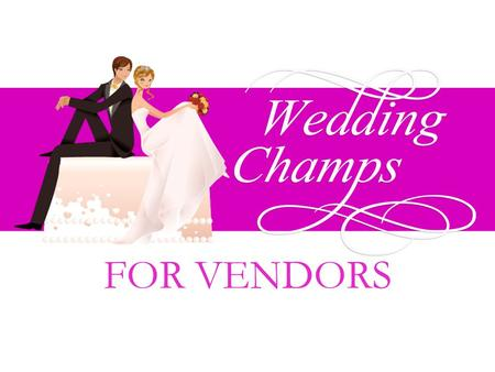 FOR VENDORS. Privilege Packages Our Services What is Wedding Champs Introduction.