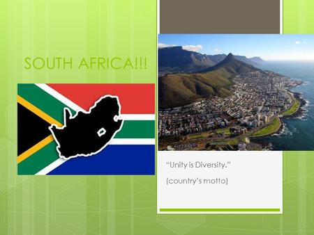 "SOUTH AFRICA!!! ""Unity is Diversity."" (country's motto)"