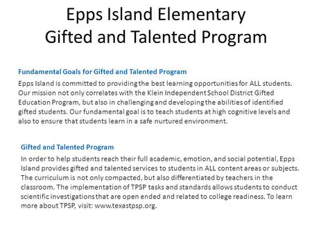 Epps Island Elementary Gifted and Talented Program Fundamental Goals for Gifted and Talented Program Epps Island is committed to providing the best learning.