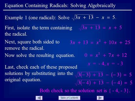 Table of Contents First, isolate the term containing the radical. Equation Containing Radicals: Solving Algebraically Example 1 (one radical): Solve Next,