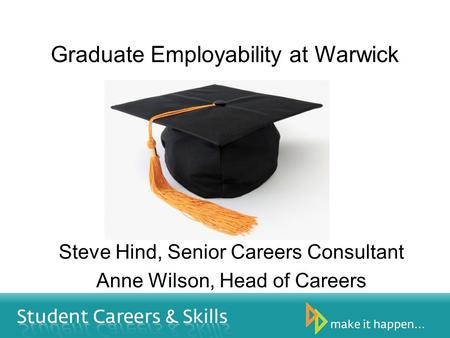 Steve Hind, Senior Careers Consultant Anne Wilson, Head of Careers Graduate Employability at Warwick.