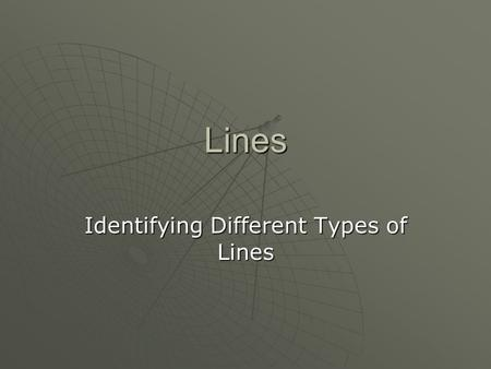 Lines Identifying Different Types of Lines. LINES There are many different types of lines. Can you think of any? vertical horizontal diagonal perpendicular.