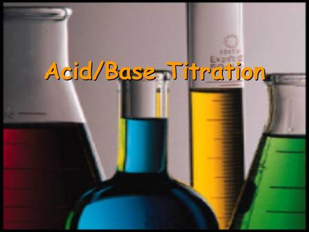Acid/Base Titration. Acid–Base Titration The concentration of a weak acid or a weak base in water is difficult – if not impossible – to measure directly.