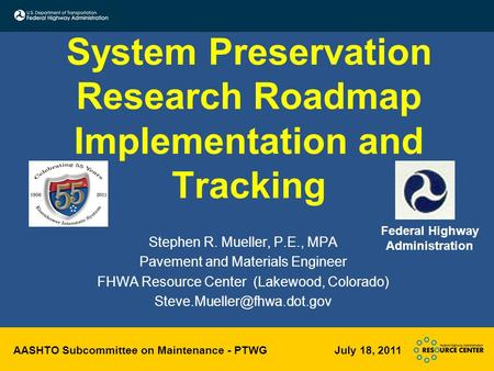 AASHTO Subcommittee on Maintenance - PTWG July 18, 2011 System Preservation Research Roadmap Implementation and Tracking Stephen R. Mueller, P.E., MPA.