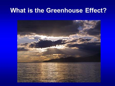 What is the Greenhouse Effect?. Review of last lecture – The two basic motions of the Earth – What causes the four seasons: the Earth's tilt and the 3.