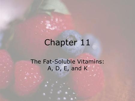 © 2008 Thomson - Wadsworth Chapter 11 The Fat-Soluble <strong>Vitamins</strong>: A, D, E, and K.