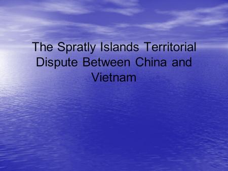 The Spratly Islands Territorial Dispute Between China and Vietnam