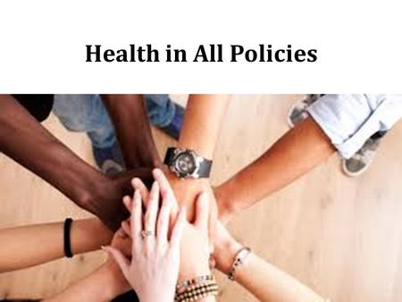 Health in All Policies.