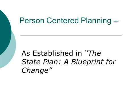 "Person Centered Planning -- As Established in ""The State Plan: A Blueprint for Change"""