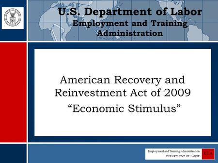 "Employment and Training Administration DEPARTMENT OF LABOR ETA American Recovery and Reinvestment Act of 2009 ""Economic Stimulus"" U.S. Department of Labor."