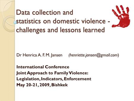 Data collection and statistics on domestic violence - challenges and lessons learned Dr Henrica A. F. M. Jansen International.