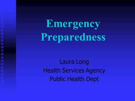 Emergency Preparedness Laura Long Health Services Agency Public Health Dept.