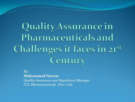By: Muhammad Naeem Quality Assurance and Regulatory Manager