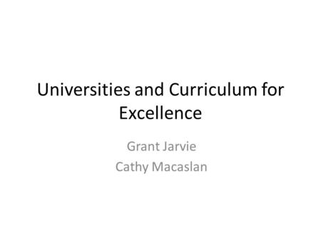 Universities and Curriculum for Excellence Grant Jarvie Cathy Macaslan.