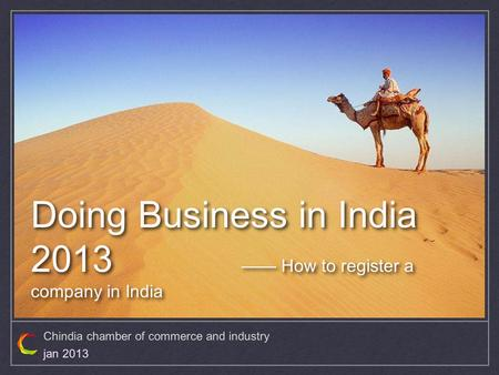 Chindia chamber of commerce and industry jan 2013 Doing Business <strong>in</strong> <strong>India</strong> 2013 —— How to register a company <strong>in</strong> <strong>India</strong>.