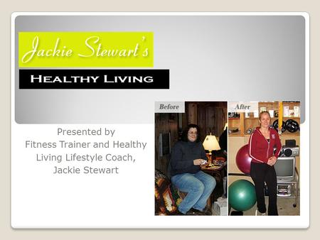 Presented by Fitness Trainer and Healthy Living Lifestyle Coach, Jackie Stewart.