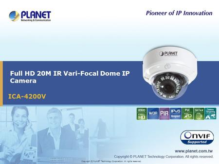 ICA-4200V Full HD 20M IR Vari-Focal Dome IP Camera Copyright © PLANET Technology Corporation. All rights reserved.