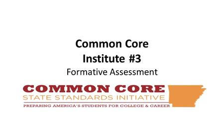Common Core Institute #3 <strong>Formative</strong> Assessment