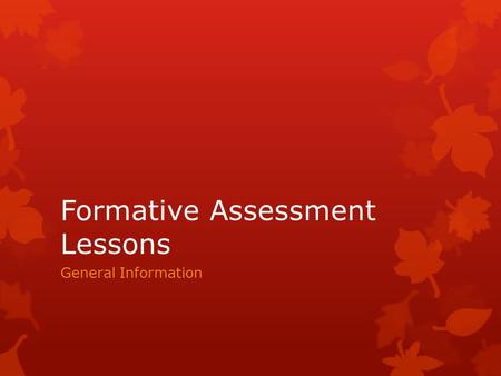 Formative Assessment Lessons General Information.