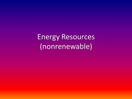 Energy Resources (nonrenewable)