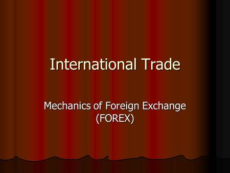 International Trade Mechanics of Foreign Exchange (FOREX)