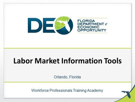 Workforce Professionals Training Academy Orlando, Florida Labor Market Information Tools.