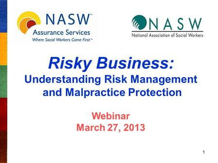 Risky Business: Understanding Risk Management and Malpractice Protection Webinar March 27, 2013 1.