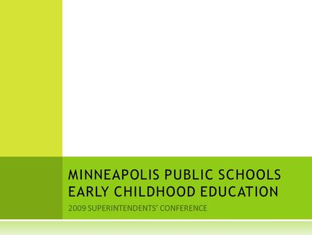2009 SUPERINTENDENTS' CONFERENCE MINNEAPOLIS PUBLIC SCHOOLS EARLY CHILDHOOD EDUCATION.