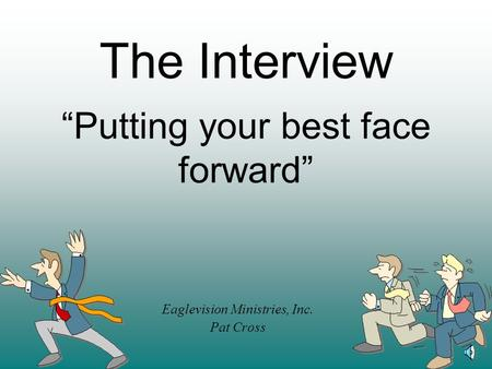 "The Interview ""Putting your best face forward"" Eaglevision Ministries, Inc. Pat Cross."