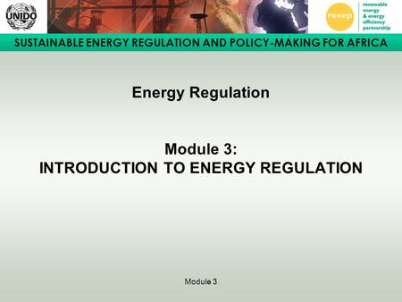 SUSTAINABLE ENERGY REGULATION AND POLICY-MAKING FOR AFRICA Module 3 Energy Regulation Module 3: INTRODUCTION TO ENERGY REGULATION.