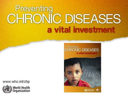 Www.who.int/chp. Did you know?? 35 000 000 people died from chronic diseases in 2005.