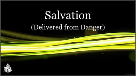 Salvation (Delivered from Danger). SALVATION Deliverance – Preservation of what is delivered To rescue, to obtain safety 2.